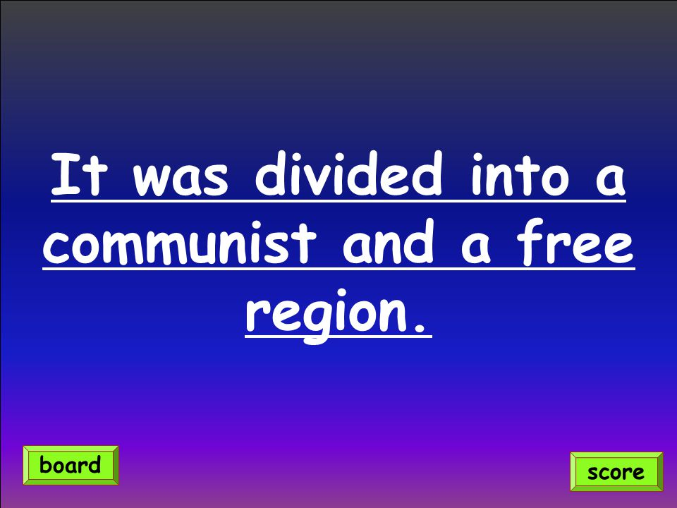 It was divided into a communist and a free region. score board
