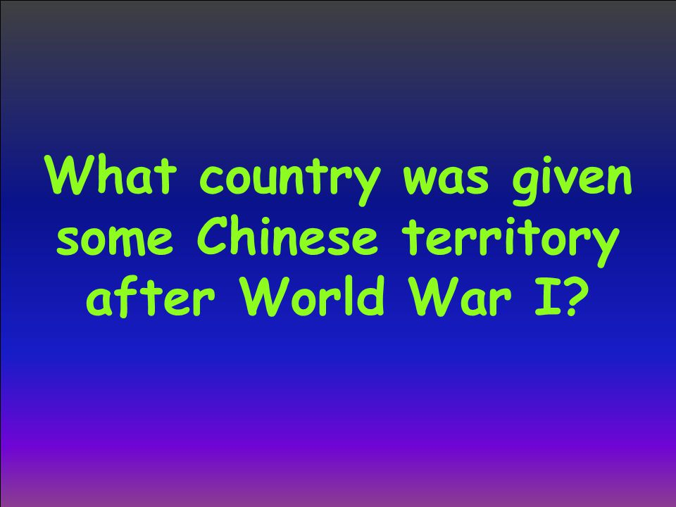What country was given some Chinese territory after World War I