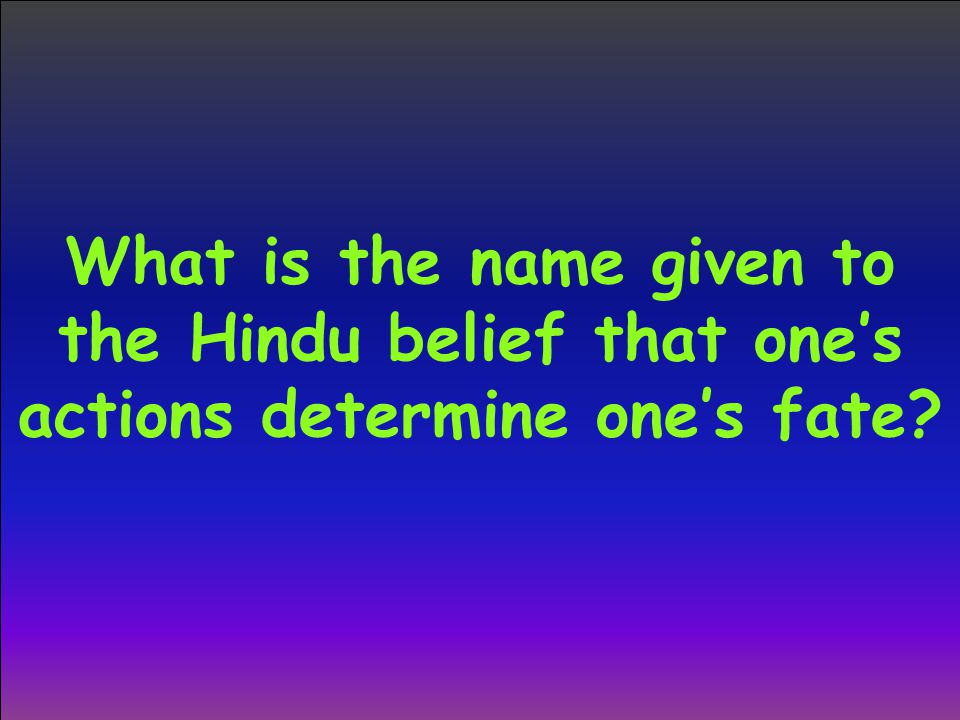 What is the name given to the Hindu belief that one's actions determine one's fate