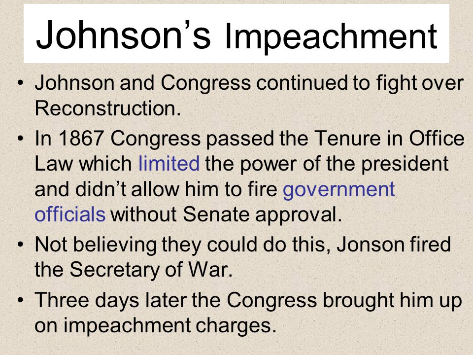 Johnson's Impeachment Johnson and Congress continued to fight over Reconstruction.