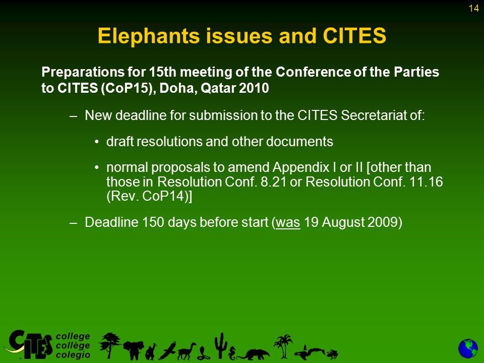 14 Elephants issues and CITES Preparations for 15th meeting of the Conference of the Parties to CITES (CoP15), Doha, Qatar 2010 –New deadline for subm