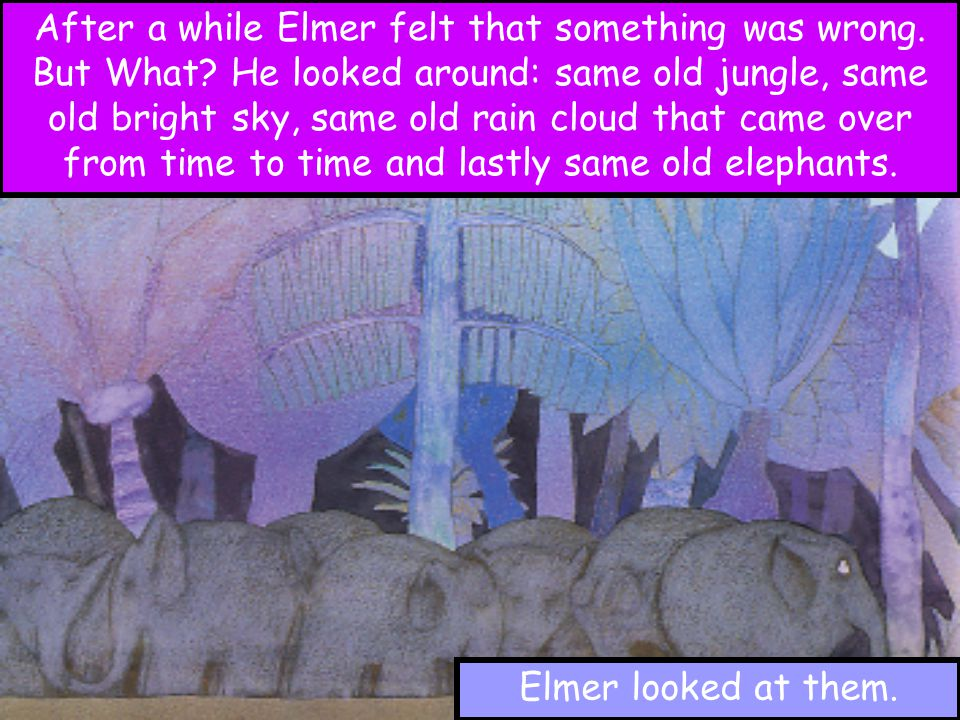 After a while Elmer felt that something was wrong. But What? He looked around: same old jungle, same old bright sky, same old rain cloud that came ove