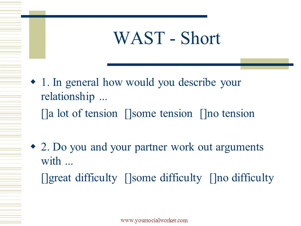 www.yoursocialworker.com WAST - Short  1. In general how would you describe your relationship...