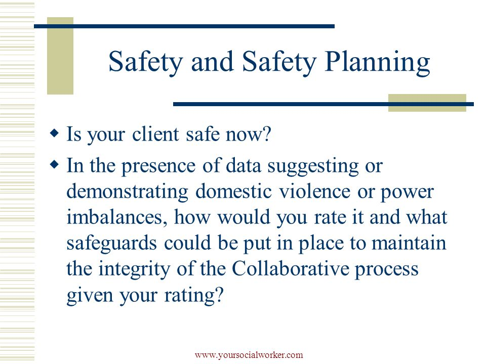 www.yoursocialworker.com Safety and Safety Planning  Is your client safe now.