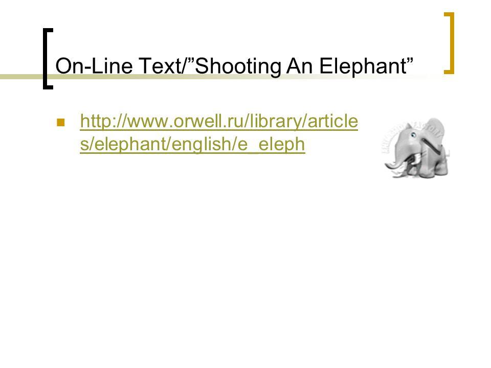 On-Line Text/ Shooting An Elephant http://www.orwell.ru/library/article s/elephant/english/e_eleph http://www.orwell.ru/library/article s/elephant/english/e_eleph