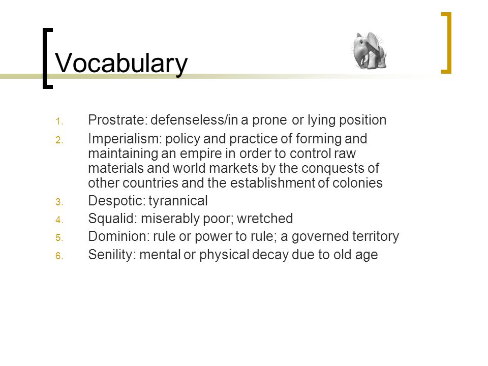 Vocabulary 1. Prostrate: defenseless/in a prone or lying position 2.