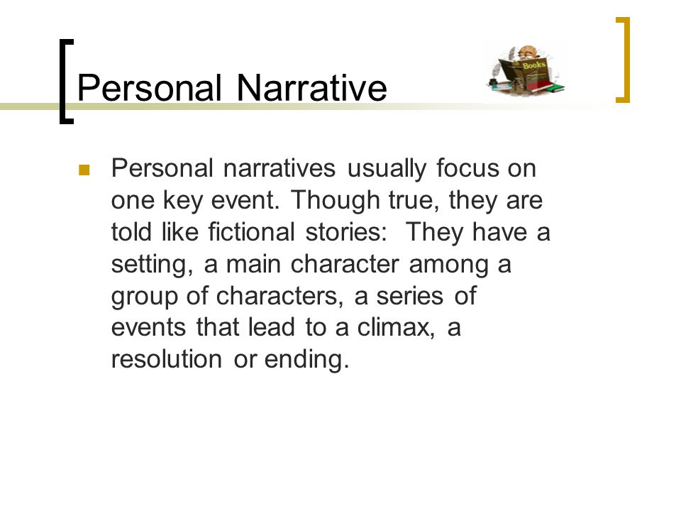 Personal Narrative Personal narratives usually focus on one key event.