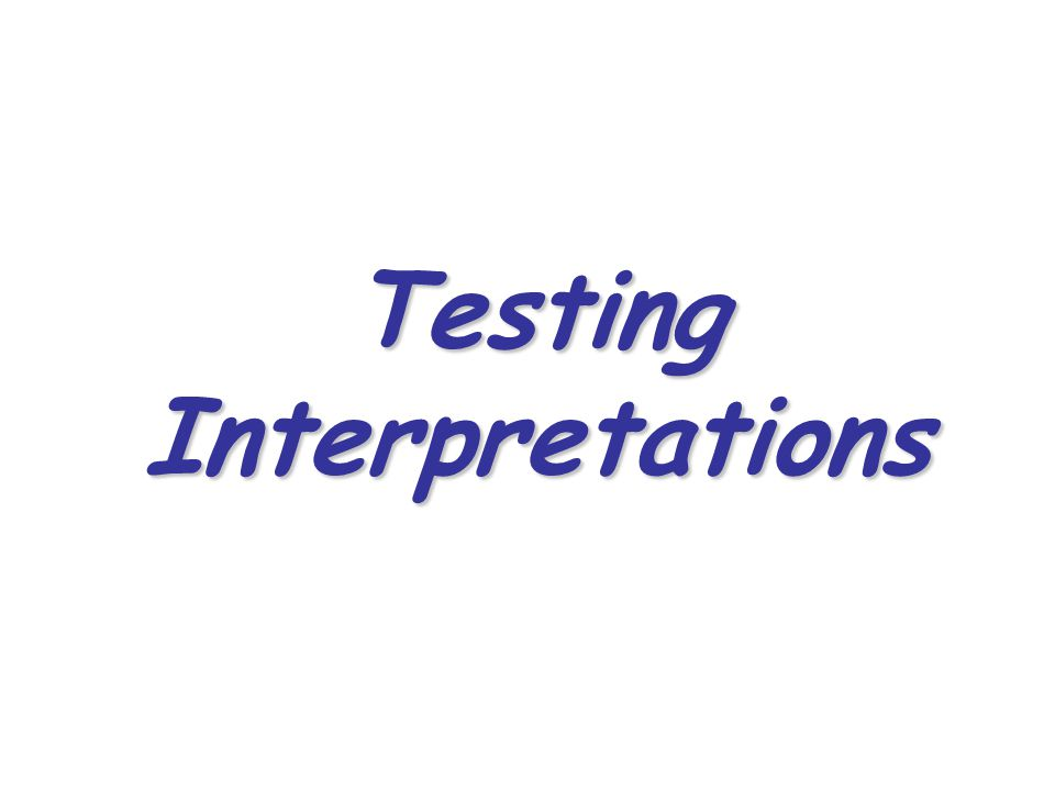Testing Interpretations