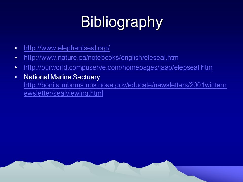 Bibliography http://www.elephantseal.org/ http://www.nature.ca/notebooks/english/eleseal.htm http://ourworld.compuserve.com/homepages/jaap/elepseal.ht