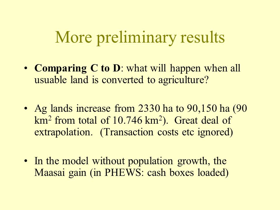 More preliminary results Comparing C to D: what will happen when all usuable land is converted to agriculture.