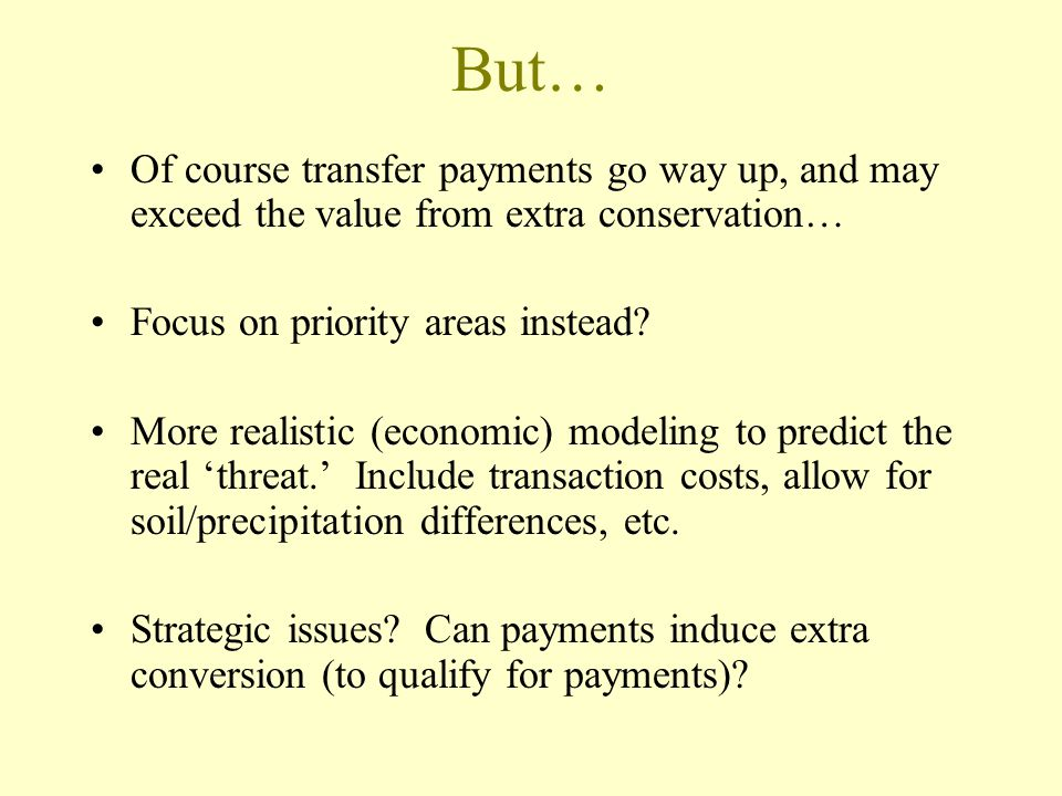 But… Of course transfer payments go way up, and may exceed the value from extra conservation… Focus on priority areas instead.