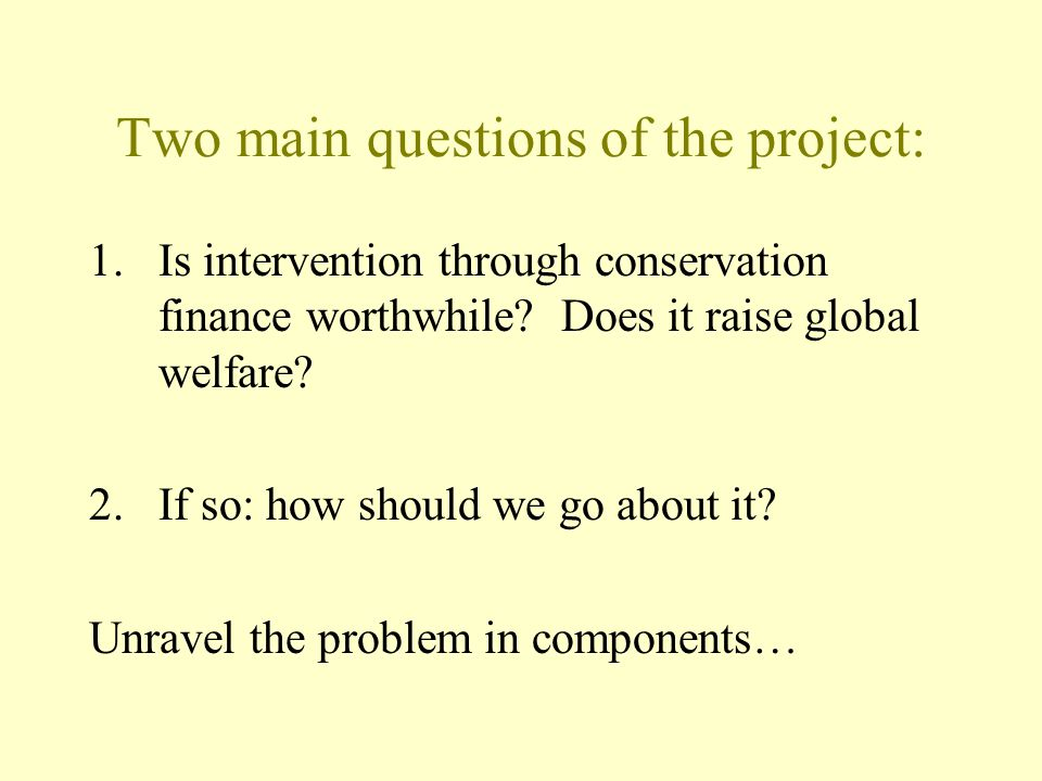 Two main questions of the project: 1.Is intervention through conservation finance worthwhile.