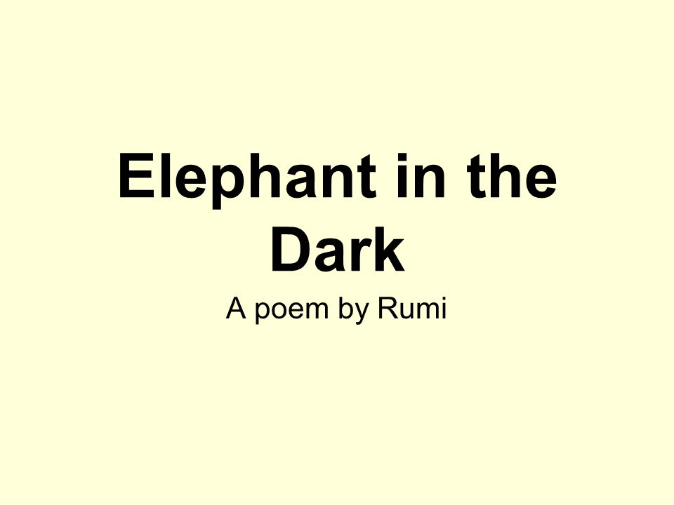 Elephant in the Dark A poem by Rumi