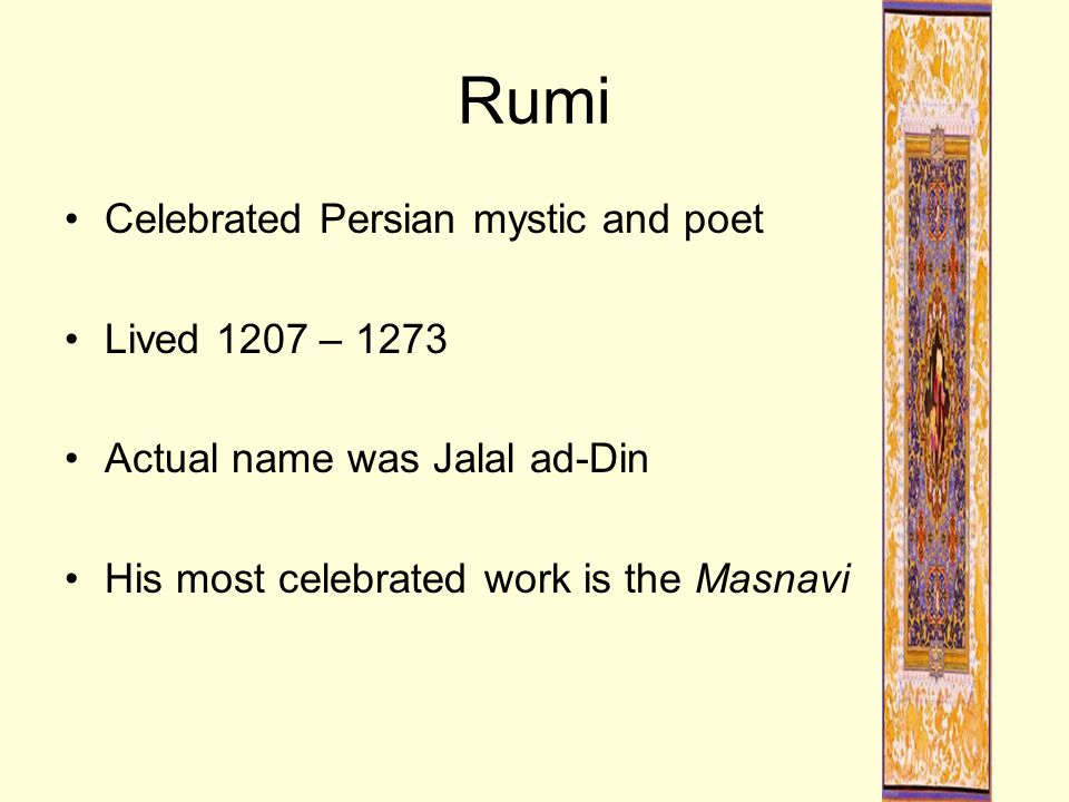 The Masnavi Long poem written in Persian in rhymed couplets Intended to provide guidance for his disciples and future generations Includes fables, short stories, allegories, and proverbs