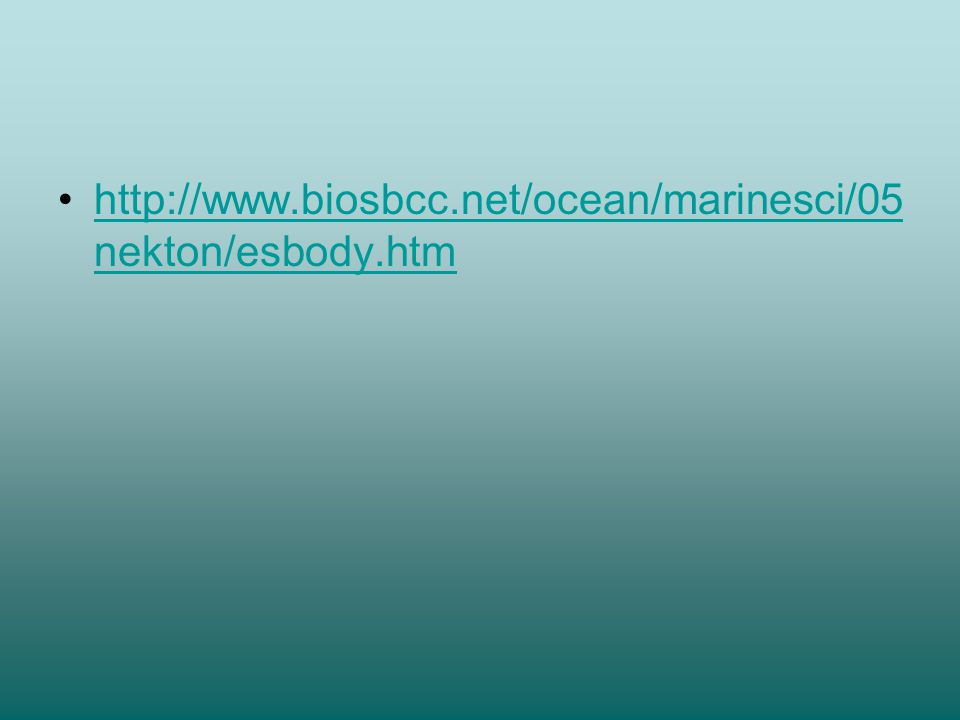 http://www.biosbcc.net/ocean/marinesci/05 nekton/esbody.htmhttp://www.biosbcc.net/ocean/marinesci/05 nekton/esbody.htm