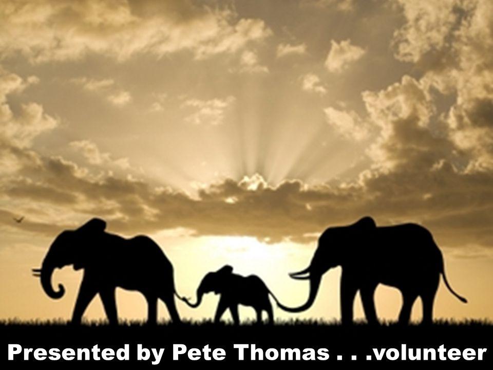 24 Presented by Pete Thomas...volunteer