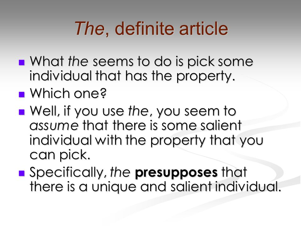 The, definite article What the seems to do is pick some individual that has the property.