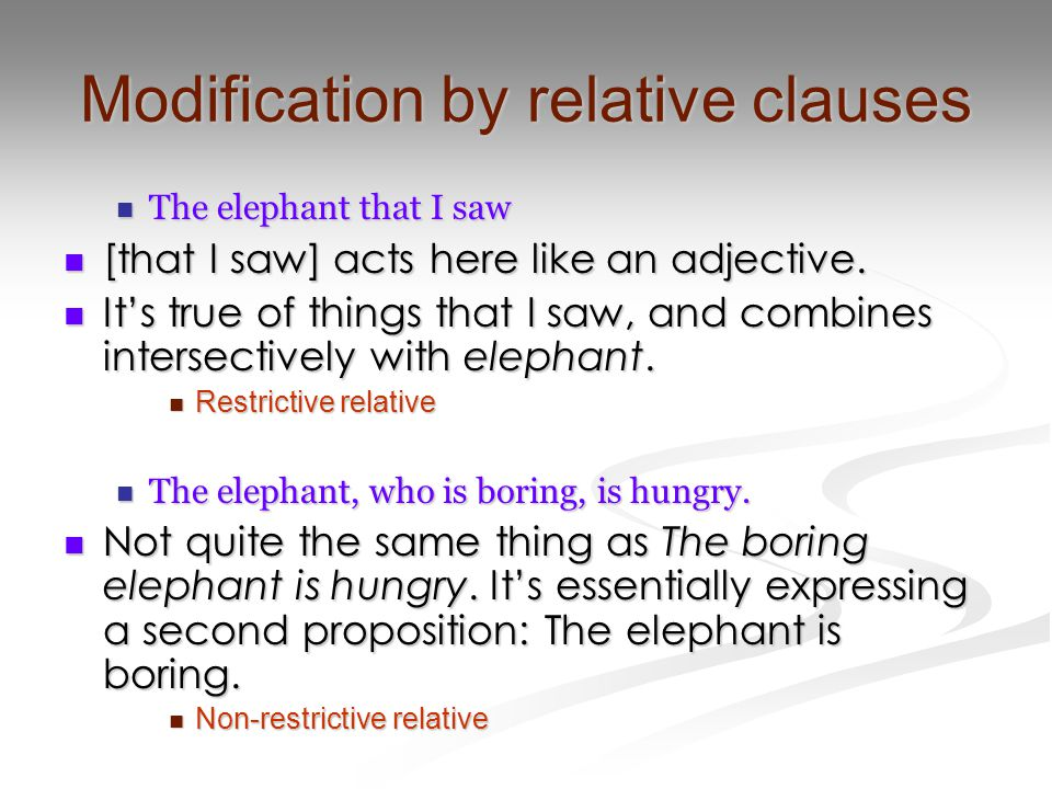 Modification by relative clauses The elephant that I saw The elephant that I saw [that I saw] acts here like an adjective.