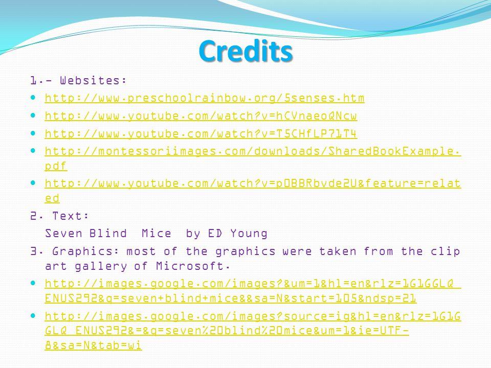 Credits 1.- Websites: http://www.preschoolrainbow.org/5senses.htm http://www.youtube.com/watch?v=hCVnaeoQNcw http://www.youtube.com/watch?v=T5CHfLP71T4 http://montessoriimages.com/downloads/SharedBookExample.