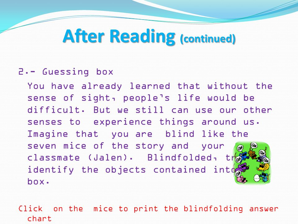 After Reading (continued) 2.- Guessing box You have already learned that without the sense of sight, people's life would be difficult. But we still ca