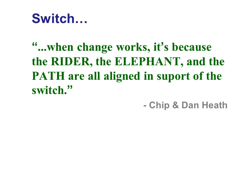 """Switch… """"When change works, it tends to follow a pattern. The people who change have a clear direction, ample motivation, and a supportive environment"""