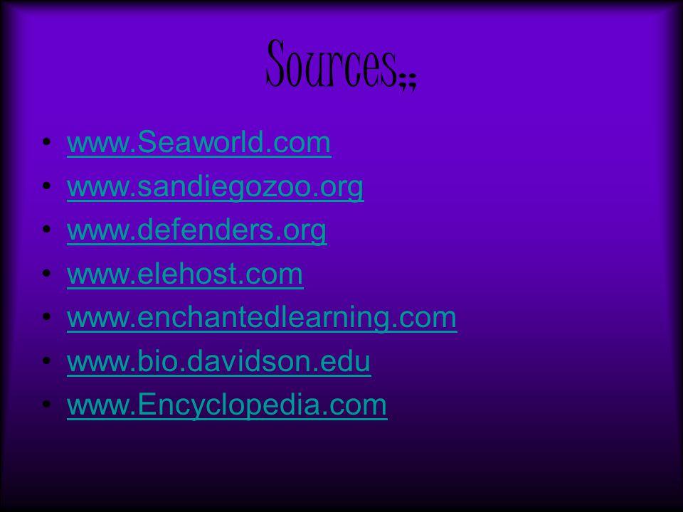 Sources;; www.Seaworld.com www.sandiegozoo.org www.defenders.org www.elehost.com www.enchantedlearning.com www.bio.davidson.edu www.Encyclopedia.com