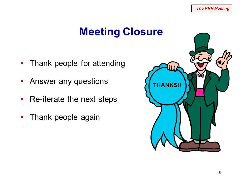 30 Meeting Closure Thank people for attending Answer any questions Re-iterate the next steps Thank people again The PRR Meeting THANKS!!