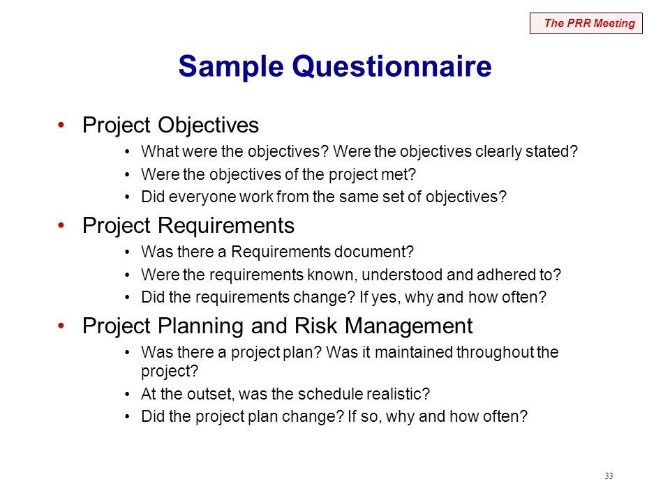 33 Sample Questionnaire Project Objectives What were the objectives? Were the objectives clearly stated? Were the objectives of the project met? Did e