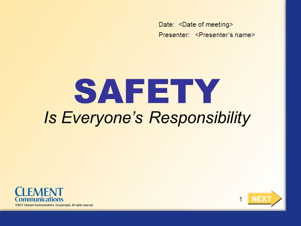 SAFETY Is Everyone's Responsibility Date: Presenter: NEXT 1