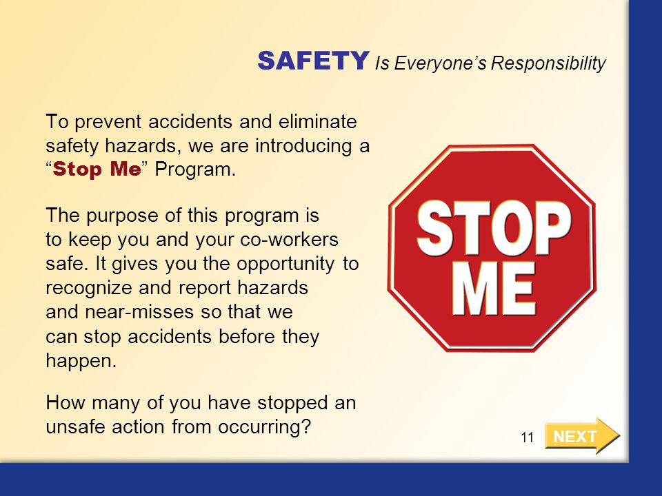 """SAFETY Is Everyone's Responsibility To prevent accidents and eliminate safety hazards, we are introducing a """" Stop Me """" Program. NEXT 11 The purpose o"""