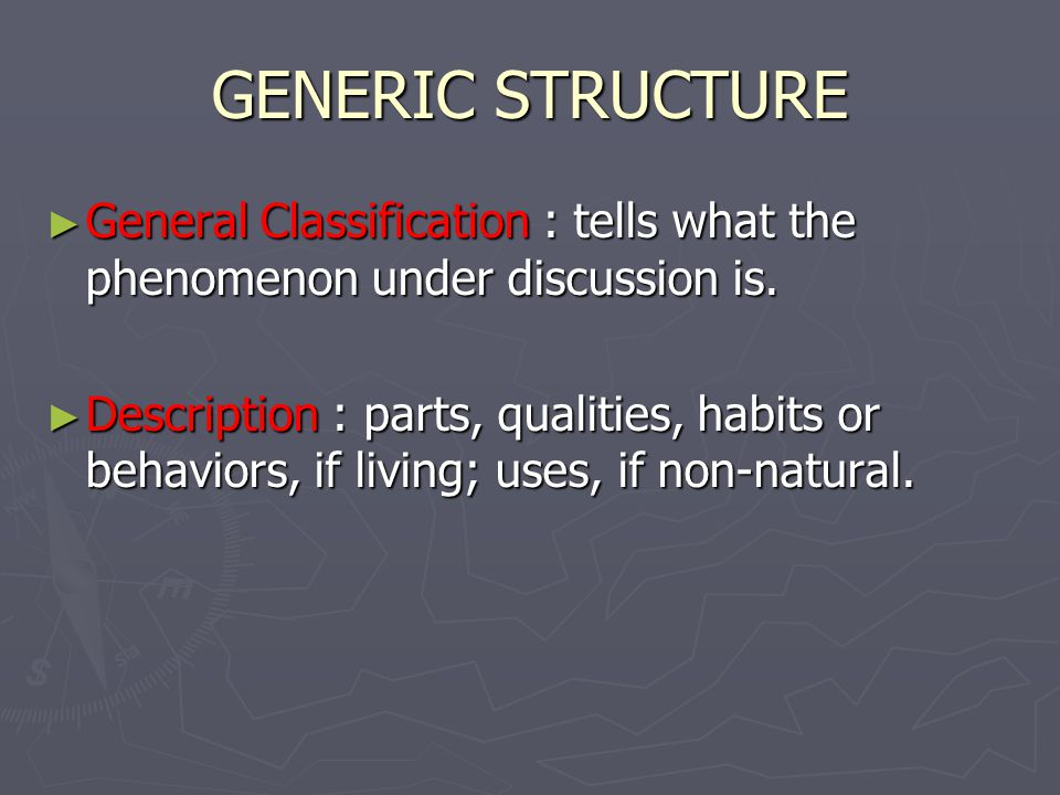 GENERIC STRUCTURE ► General Classification : tells what the phenomenon under discussion is.