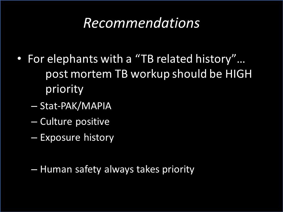 "Recommendations For elephants with a ""TB related history""… post mortem TB workup should be HIGH priority – Stat-PAK/MAPIA – Culture positive – Exposur"