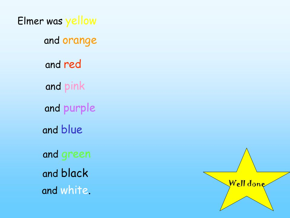 Elmer was yellow and orange and red and pink and purple and blue and green and black and white.