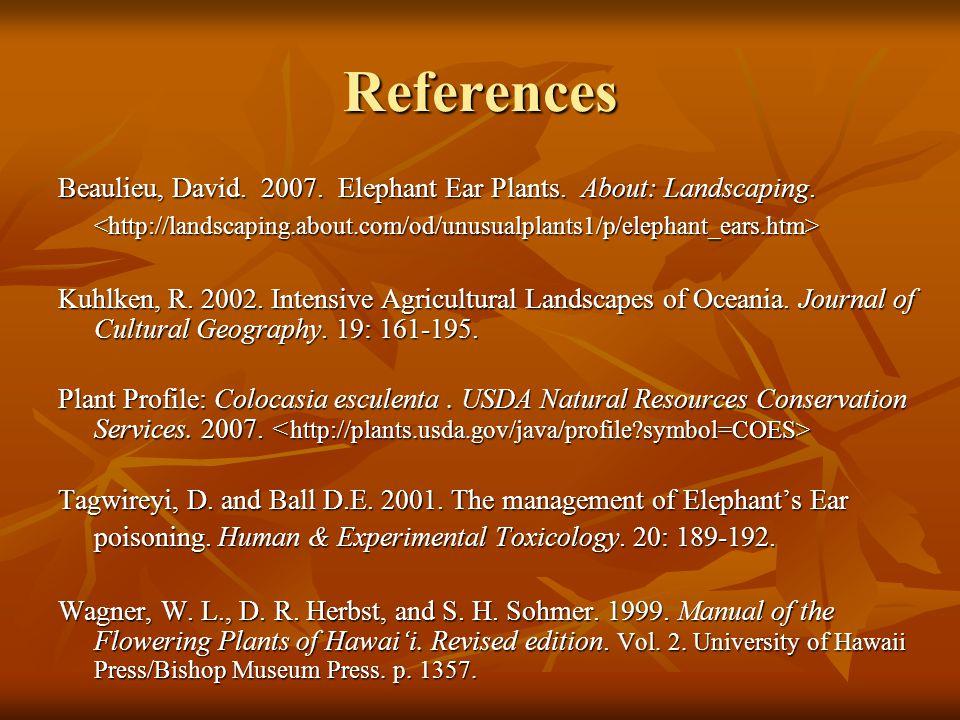References Beaulieu, David.2007. Elephant Ear Plants.