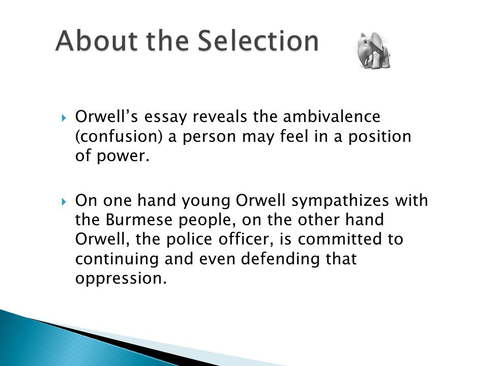  Orwell's essay reveals the ambivalence (confusion) a person may feel in a position of power.