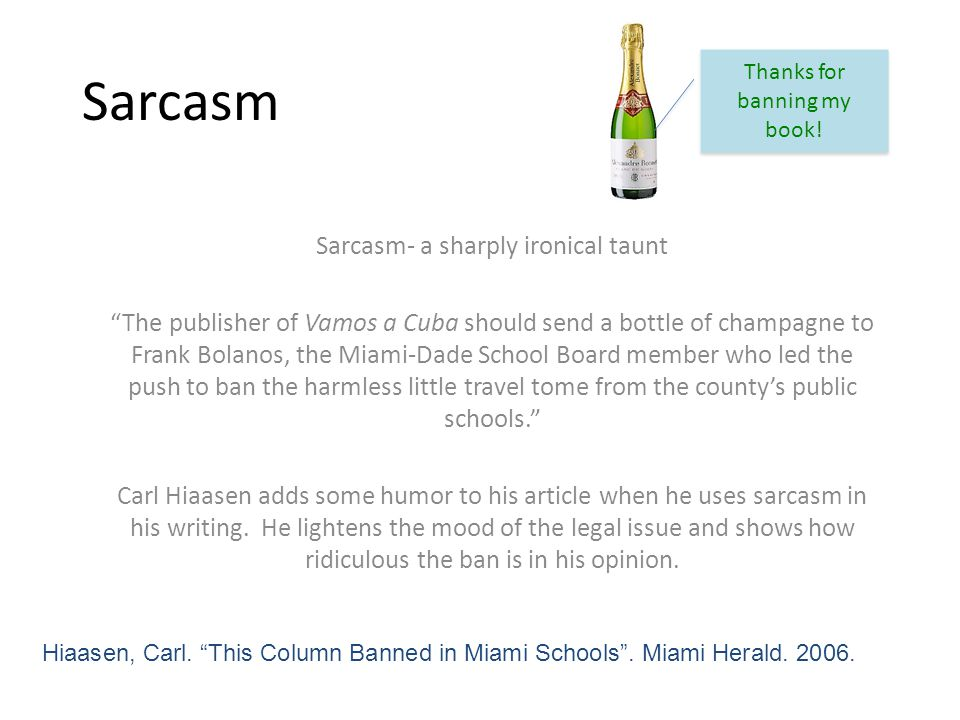"""Sarcasm Sarcasm- a sharply ironical taunt """"The publisher of Vamos a Cuba should send a bottle of champagne to Frank Bolanos, the Miami-Dade School Boa"""