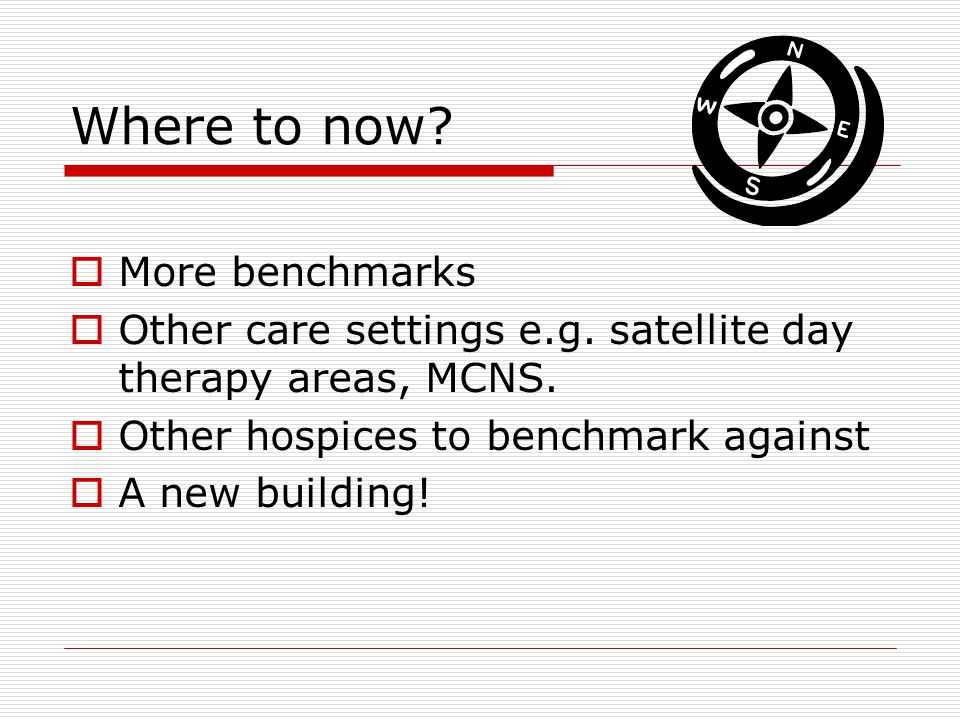 Where to now.  More benchmarks  Other care settings e.g.