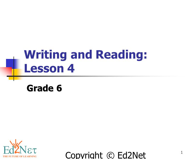 Copyright © Ed2Net Learning, Inc. 1 Writing and Reading: Lesson 4 Grade 6