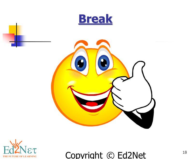 Copyright © Ed2Net Learning, Inc. 18 Break