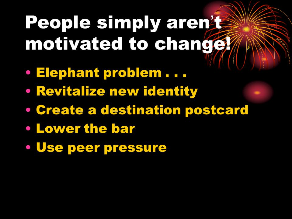 People simply aren't motivated to change. Elephant problem...