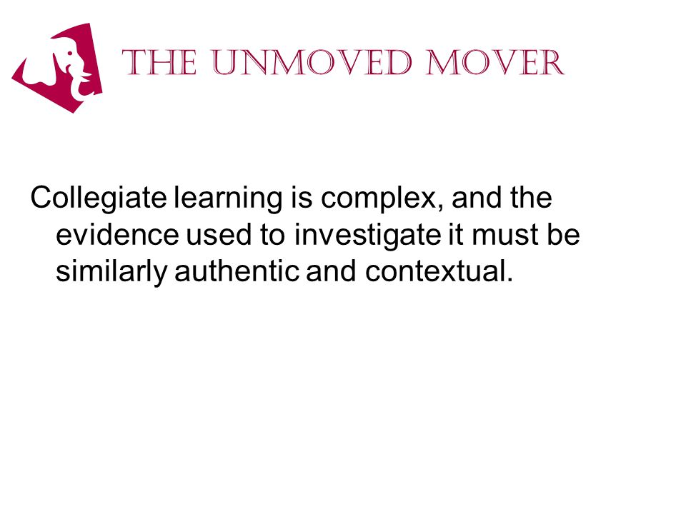The Unmoved Mover Collegiate learning is complex, and the evidence used to investigate it must be similarly authentic and contextual.