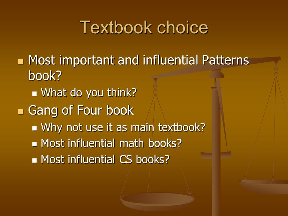 Textbook choice Most important and influential Patterns book? Most important and influential Patterns book? What do you think? What do you think? Gang