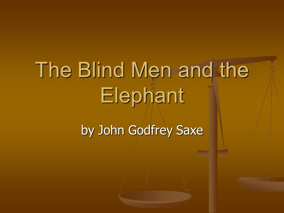 The Blind Men and the Elephant by John Godfrey Saxe