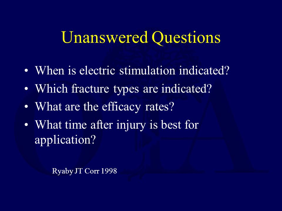 Unanswered Questions When is electric stimulation indicated.