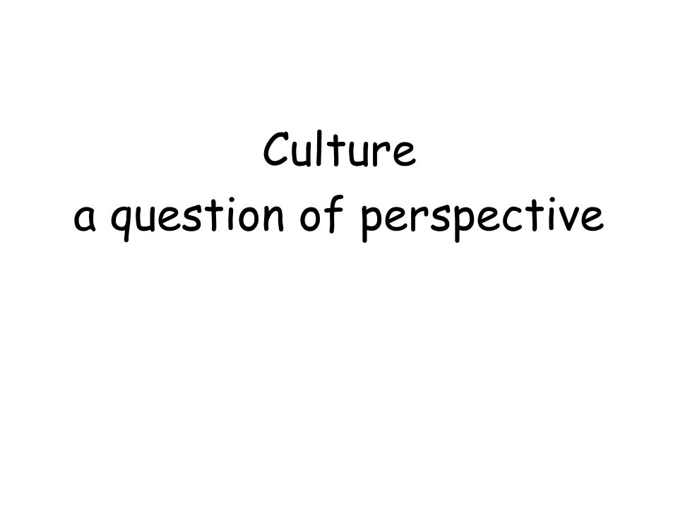 More generalizations about culture All cultures are ethnocentric Every group enculturates its young.