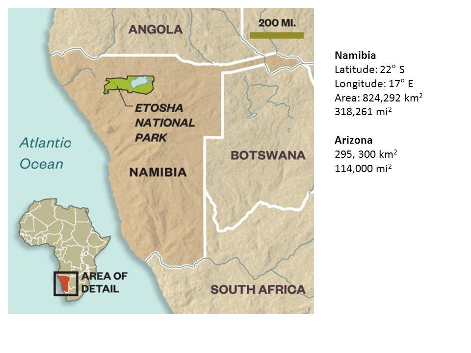 Namibia Latitude: 22° S Longitude: 17° E Area: 824,292 km 2 318,261 mi 2 Arizona 295, 300 km 2 114,000 mi 2