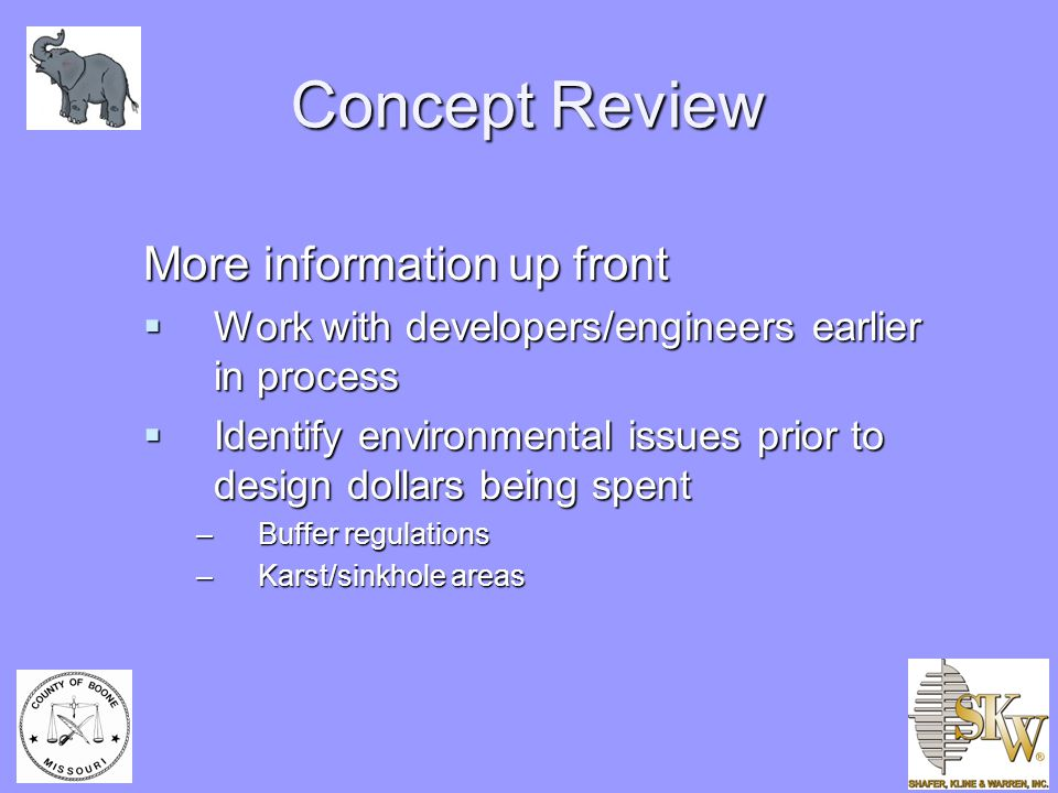 Concept Review More information up front  Work with developers/engineers earlier in process  Identify environmental issues prior to design dollars b