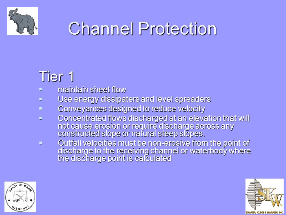 Channel Protection Tier 1  maintain sheet flow  Use energy dissipaters and level spreaders  Conveyances designed to reduce velocity  Concentrated