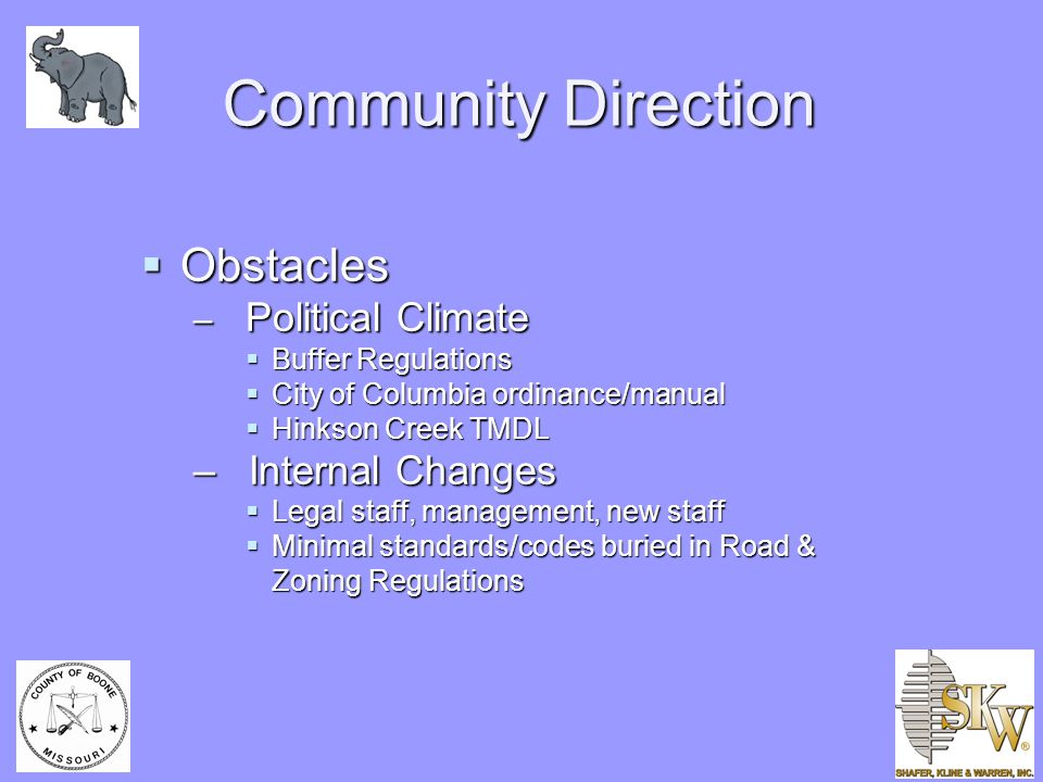 Community Direction  Obstacles – Political Climate  Buffer Regulations  City of Columbia ordinance/manual  Hinkson Creek TMDL – Internal Changes  Legal staff, management, new staff  Minimal standards/codes buried in Road & Zoning Regulations