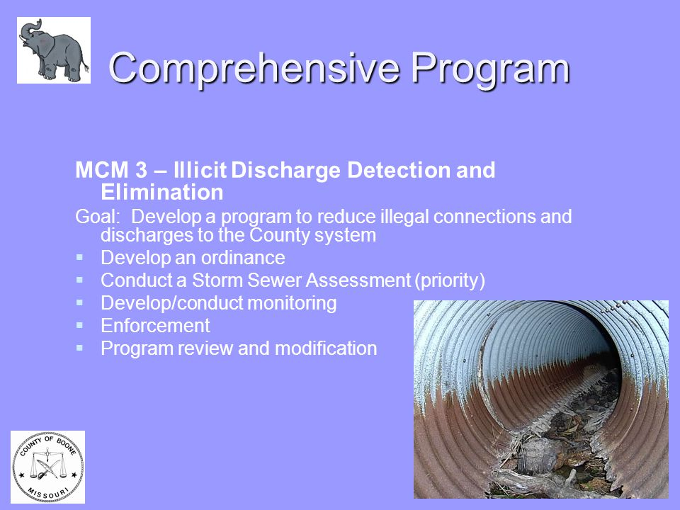 Comprehensive Program MCM 3 – Illicit Discharge Detection and Elimination Goal: Develop a program to reduce illegal connections and discharges to the